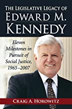 The Legislative Legacy of Edward M. Kennedy: Eleven Milestones in Pursuit of Social Justice, 1965-2007