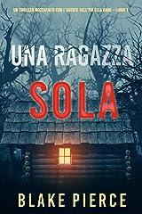 Una ragazza sola (Un thriller mozzafiato con l'agente dell'FBI Ella Dark – Libro 1) Formato Kindle