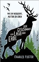 Der Geschmack von Laub und Erde: Wie ich versuchte, als Tier zu leben (German Edition)