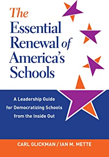 The Essential Renewal of America's Schools: A Leadership Guide for Democratizing Schools from the Inside Out
