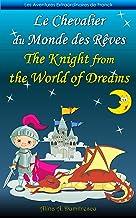 Le Chevalier du Monde des Rêves The Knight from the World of Dreams: Livre d'images bilingue Français-Anglais pour enfants, Children's Bilingual Picture ... Stories for Children t. 7) (French Edition)