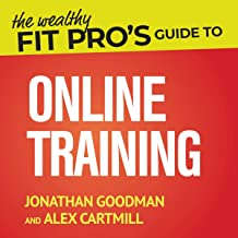 The Wealthy Fit Pro's Guide to Online Training: Help More People, Make More Money, Have More Freedom (Wealthy Fit Pro's Guides)