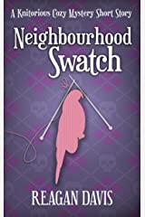 Neighbourhood Swatch: A Knitorious Cozy Mystery Short Story (A Knitorious Murder Mystery) Kindle Edition