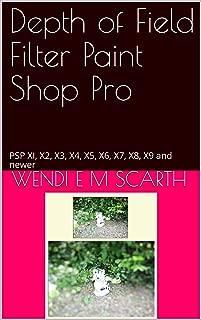 Depth of Field Filter Paint Shop Pro: PSP XI, X2, X3, X4, X5, X6, X7, X8, X9 and newer (Paint Shop Pro Made Easy Book 194)