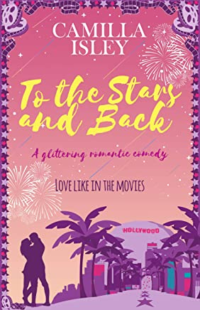 To the Stars and Back: A Glittering Romantic Comedy (First Comes Love Book 4) (English Edition)