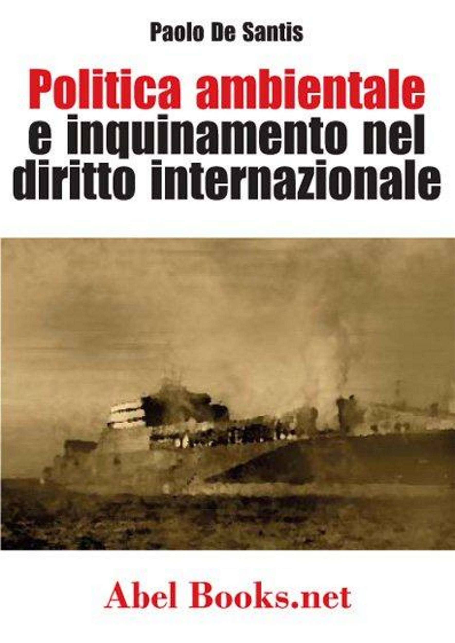 Politica ambientale e inquinamento nel diritto internazionale - Paolo De Santis (Italian Edition)