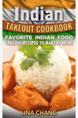 Indian Takeout Cookbook: Favorite Indian Food Takeout Recipes to Make at Home Kindle Edition