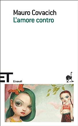Lamore contro (Einaudi tascabili. Scrittori Vol. 1553)