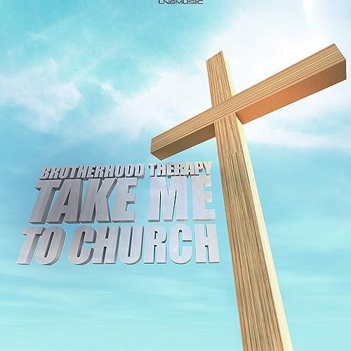 Brotherhood Therapy - Take Me To Church