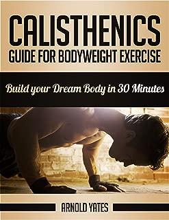 Calistenia: Completa guía de ejercicios de peso corporal, construir su cuerpo de sueño en 30 minutos: Ejercicios de peso corporal, entrenamiento de calle, ... la fuerza peso de (Spanish Edition)