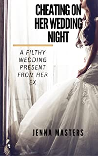 Cheating on Her Wedding Night: A Filthy Wedding Present from her Ex