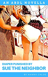 Diaper Punished by Sue the Neighbor (An ABDL Novella) (ABDL Erotic Novellas Book 5)