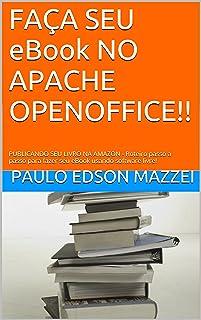 FAÇA SEU eBook NO APACHE OPENOFFICE!!: PUBLICANDO SEU LIVRO NA AMAZON - Roteiro passo a passo para fazer seu eBook usando ...