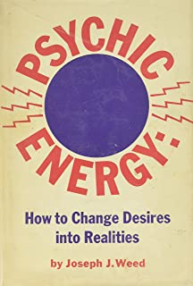 Psychic Energy: How to Change Your Desires Into Realities