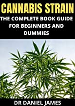 Cannabis Strain: The Complete Book Guide For Beginners and Dummies (English Edition)