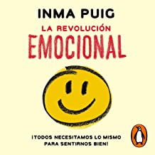 La revolución emocional [The Emotional Revolution]: ¡todos necesitamos lo mismo para sentirnos bien! [We All Need the Same...