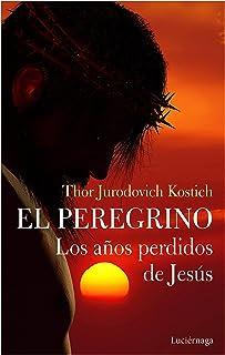 El Peregrino. Los años perdidos de Jesús (FILOSOFIAS Y RELIGIONES)