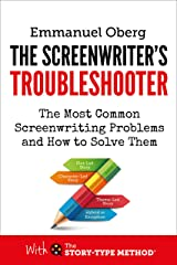 The Screenwriter's Troubleshooter: The Most Common Screenwriting Problems and How to Solve Them (With the Story-Type Method Book 2) Kindle Edition