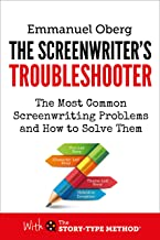 The Screenwriter's Troubleshooter: The Most Common Screenwriting Problems and How to Solve Them (With the Story-Type Metho...