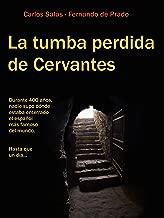 La Tumba Perdida de Cervantes: la tortuosa investigación que terminó con cuatro siglos de olvido. (Spanish Edition)