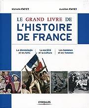 Le grand livre de l'histoire de France: La chronologie et les faits - La société et la culture - Les hommes et les femmes...