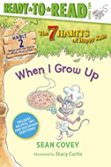 When I Grow Up: Habit 2 (Ready-to-Read Level 2) (The 7 Habits of Happy Kids) Kindle Edition