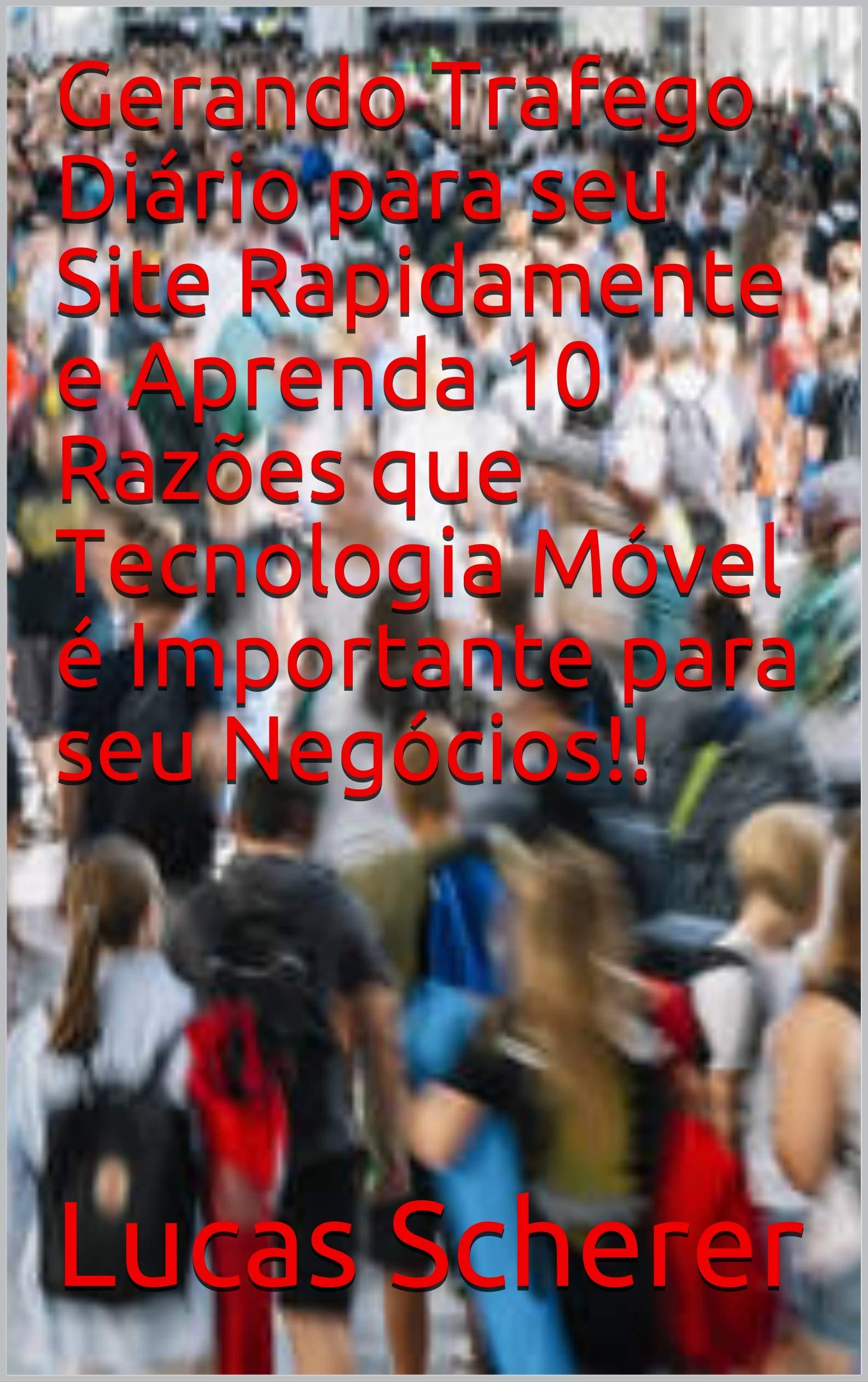 Gerando Trafego Diário para seu Site Rapidamente e Aprenda 10 Razões que Tecnologia Móvel é Importante para seu Negócios!! (Portuguese Edition)