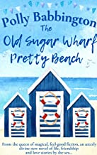 The Old Sugar Wharf Pretty Beach : The gorgeous, sparkling new feel-good romance read for 2021. (English Edition)