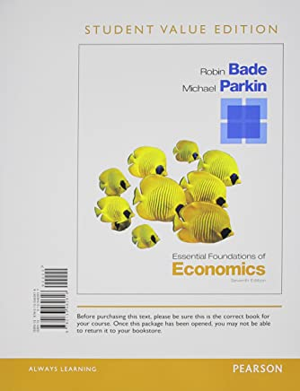 Essential Foundations of Economics + MyEconLab with Pearson eText Access Card: Student Value Edition