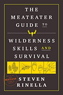 The MeatEater Guide to Wilderness Skills and Survival: Essential Wilderness and Survival Skills for Hunters, Anglers, Hike...