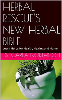 HERBAL RESCUE'S NEW HERBAL BIBLE: Learn Herbs for Health, Healing and Home