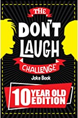 The Don't Laugh Challenge 10 Year Old Edition: The LOL Interactive Joke Book Contest Game for Boys and Girls Age 10 Kindle Edition
