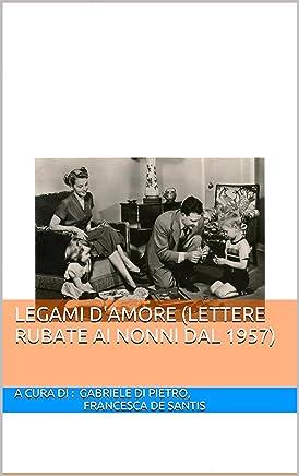 Legami damore (lettere rubate ai nonni dal 1957)