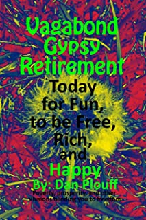 Vagabond gypsy retirement today for fun, to be free, rich, and happy