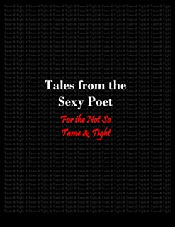 Tales From the Sexy Poet For the Not So Tame & Tight (English Edition)