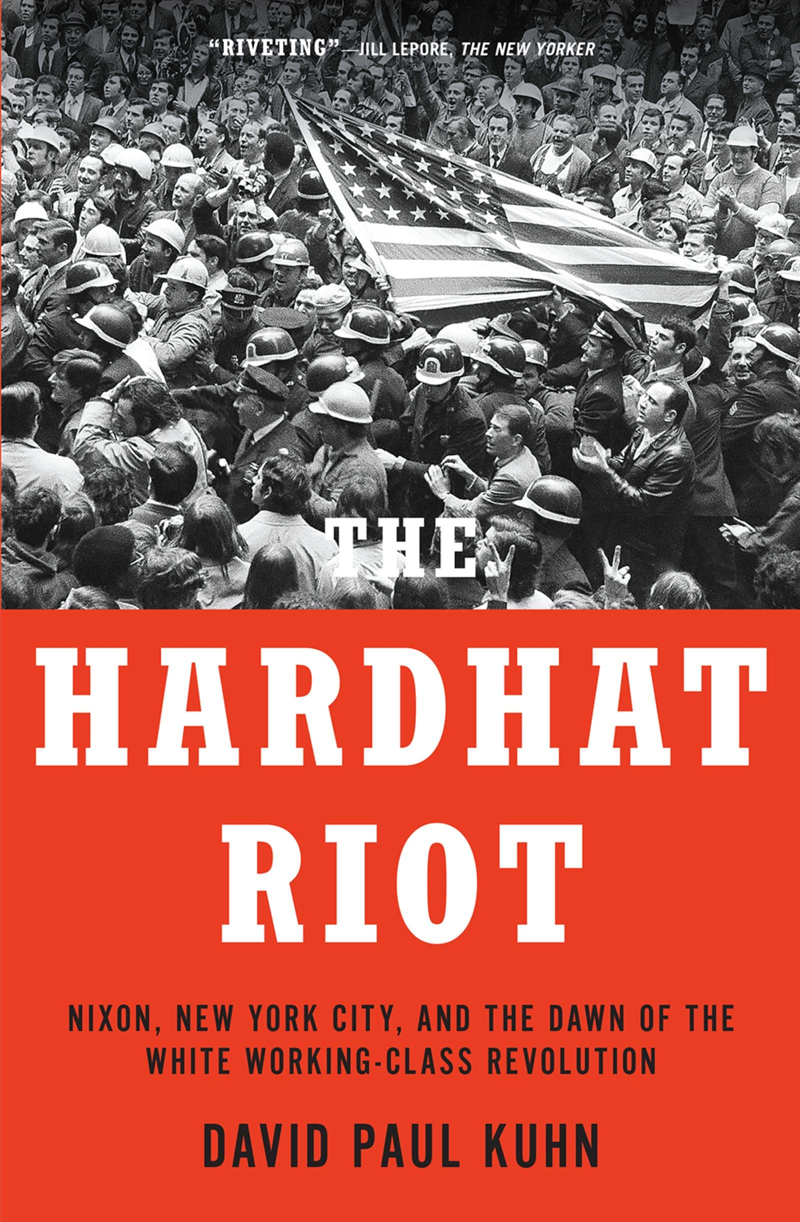 Image OfThe Hardhat Riot: Nixon, New York City, And The Dawn Of The White Working-Class Revolution (English Edition)
