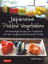 Japanese Pickled Vegetables: 129 Homestyle Recipes for Traditional Brined, Vinegared and..