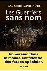Les Guerriers sans nom: Immersion dans le monde confidentiel des forces spéciales (HISTOIRE) Format Kindle