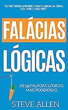 Crescimento pessoal: As 59 falácias lógicas mais poderosas com exemplos e descrições de fácil compreensão: Aprenda a ganha...