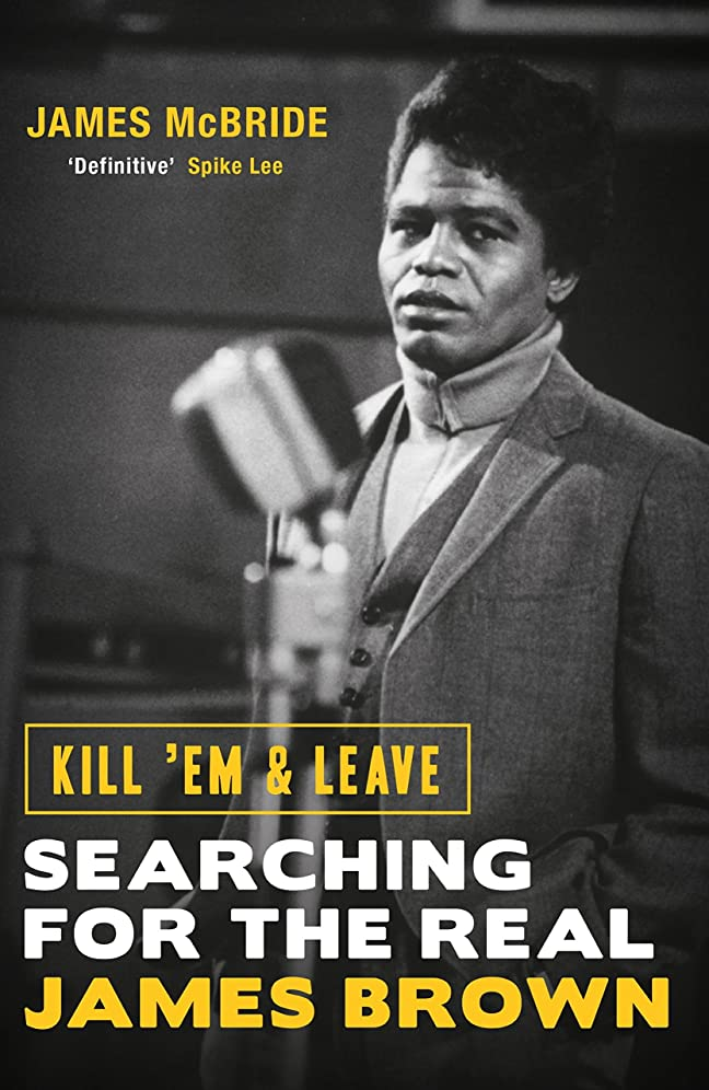 オーバーフロー一回外交問題Kill 'Em and Leave: Searching for the Real James Brown (English Edition)