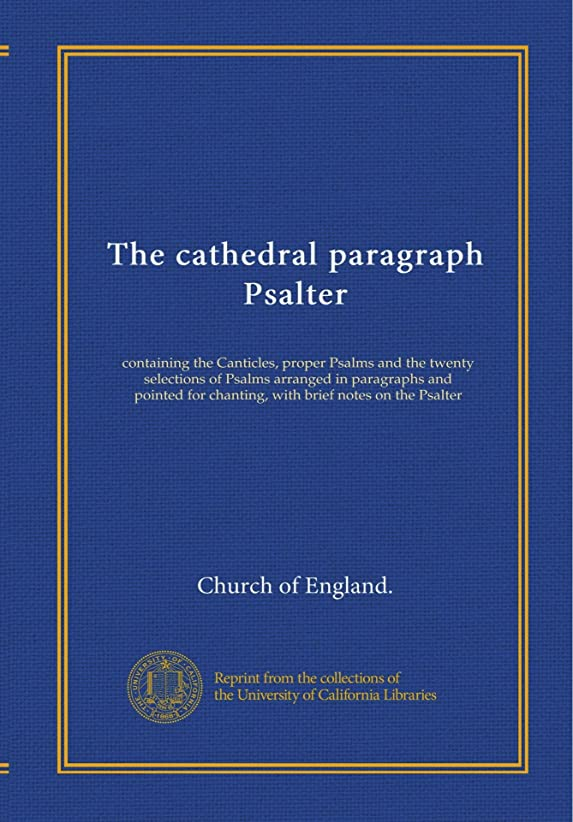 起業家定義犠牲The cathedral paragraph Psalter: containing the Canticles, proper Psalms and the twenty selections of Psalms arranged in paragraphs and pointed for chanting, with brief notes on the Psalter