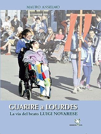 Guarire a Lourdes: La via del beato Luigi Novarese
