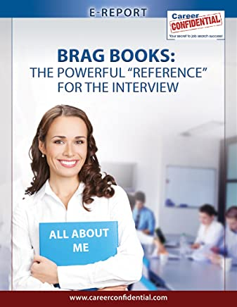 """Brag Books (eReport): The Powerful """"Reference"""" You Take With You To the Interview (e-Report Book 5)"""