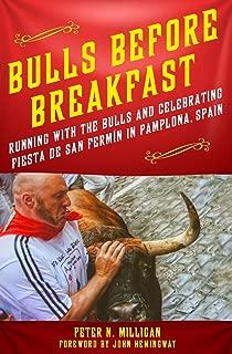 Bulls Before Breakfast: Running with the Bulls and Celebrating Fiesta de San Fermín in Pamplona, Spain