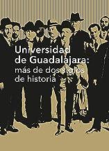 Universidad de Guadalajara: más de dos siglos de historia (Spanish Edition)