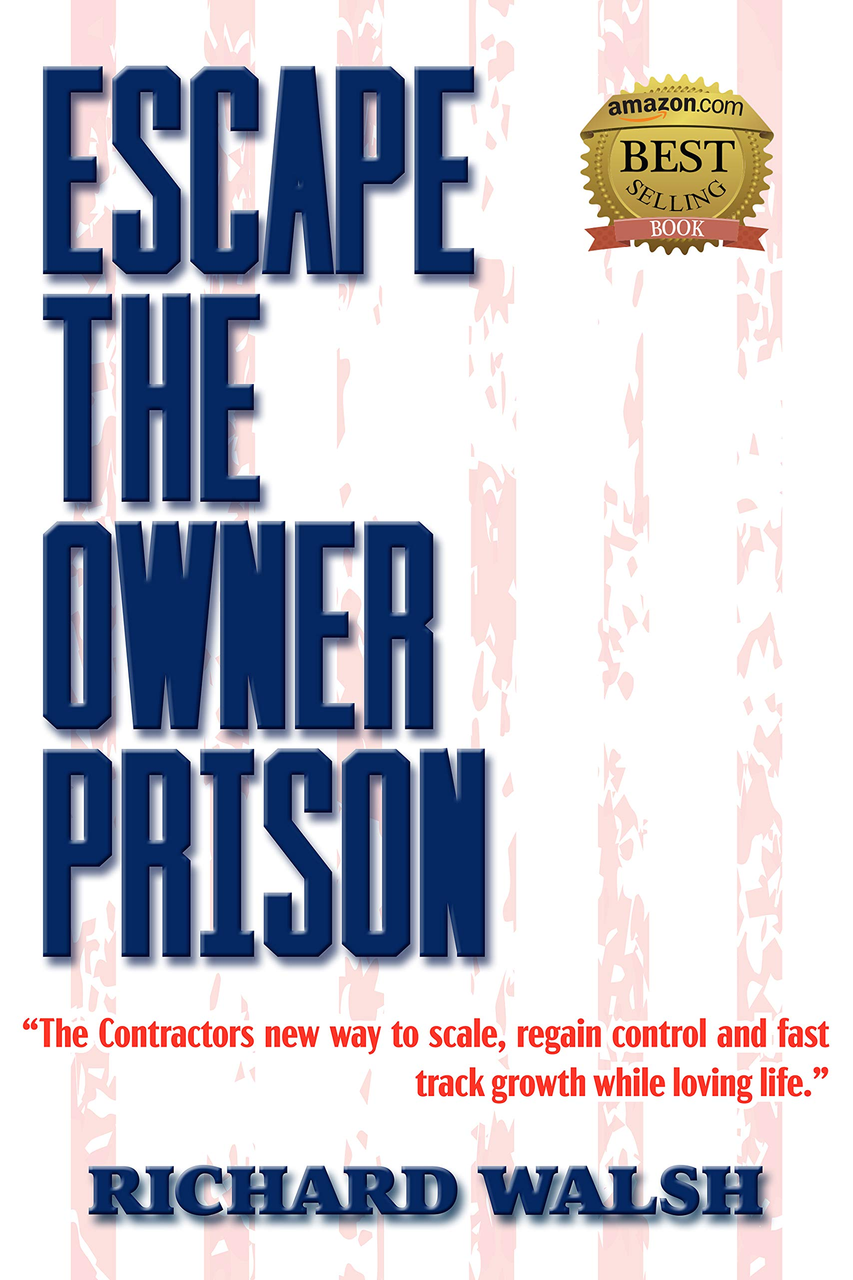 Escape the Owner Prison: The contractors new way to scale, regain control and fast track growth while loving life.