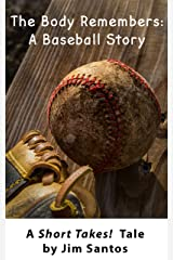The Body Remembers: A Baseball Story (Short Takes! Tales of Growing Up, Growing Older, and maybe even Growing Wiser) Kindle Edition