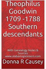 Theophilus Goodwin 1709 -1788 Southern descendants (Alabama Pioneer Descendants) Kindle Edition