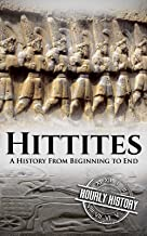 Hittites: A History From Beginning to End (Mesopotamia History Book 5)