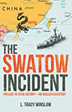The Swatow Incident: Prelude to Total Victory—Or Nuclear Disaster?